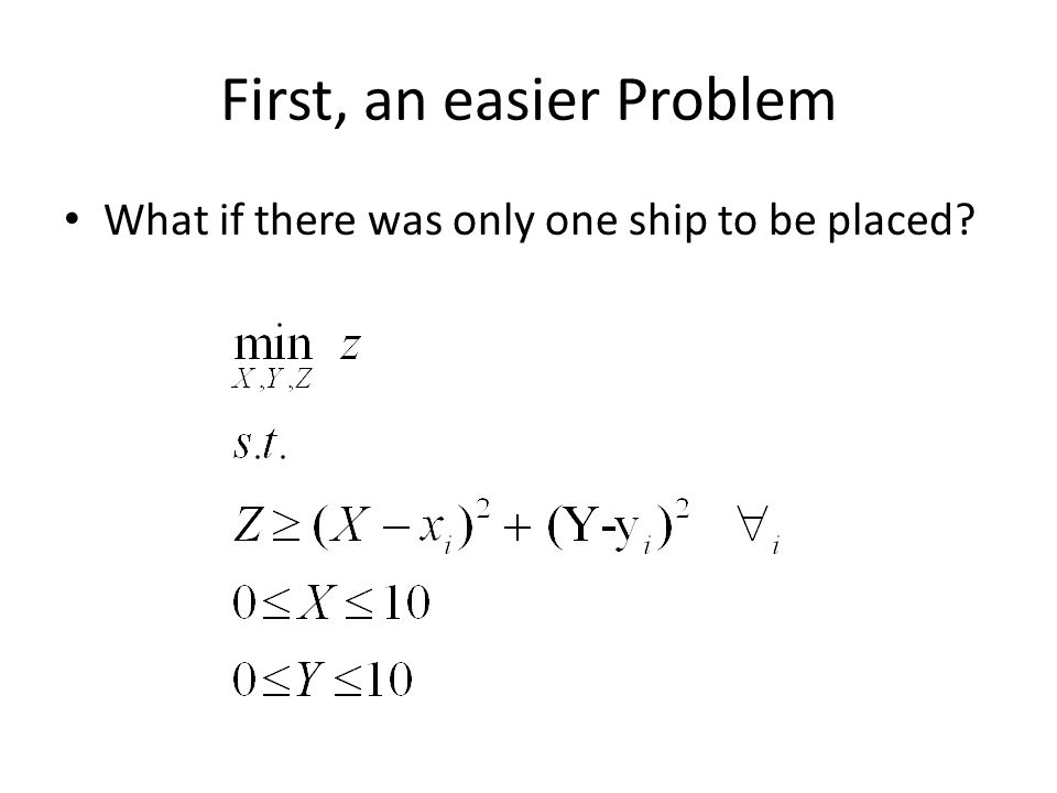 First, an easier Problem What if there was only one ship to be placed
