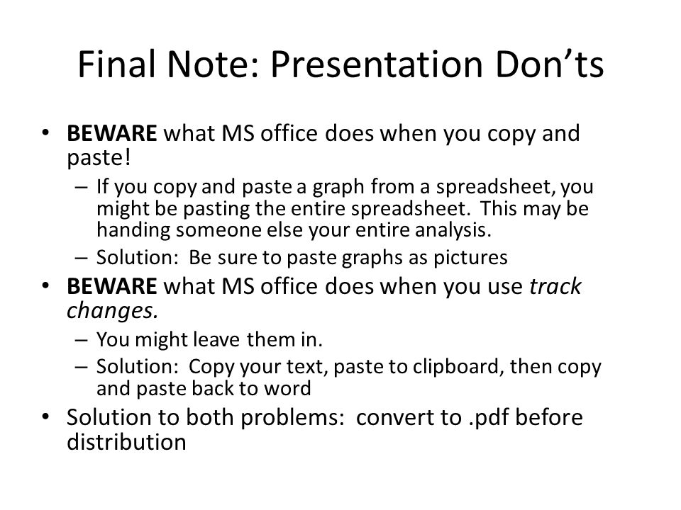 Final Note: Presentation Don'ts BEWARE what MS office does when you copy and paste.