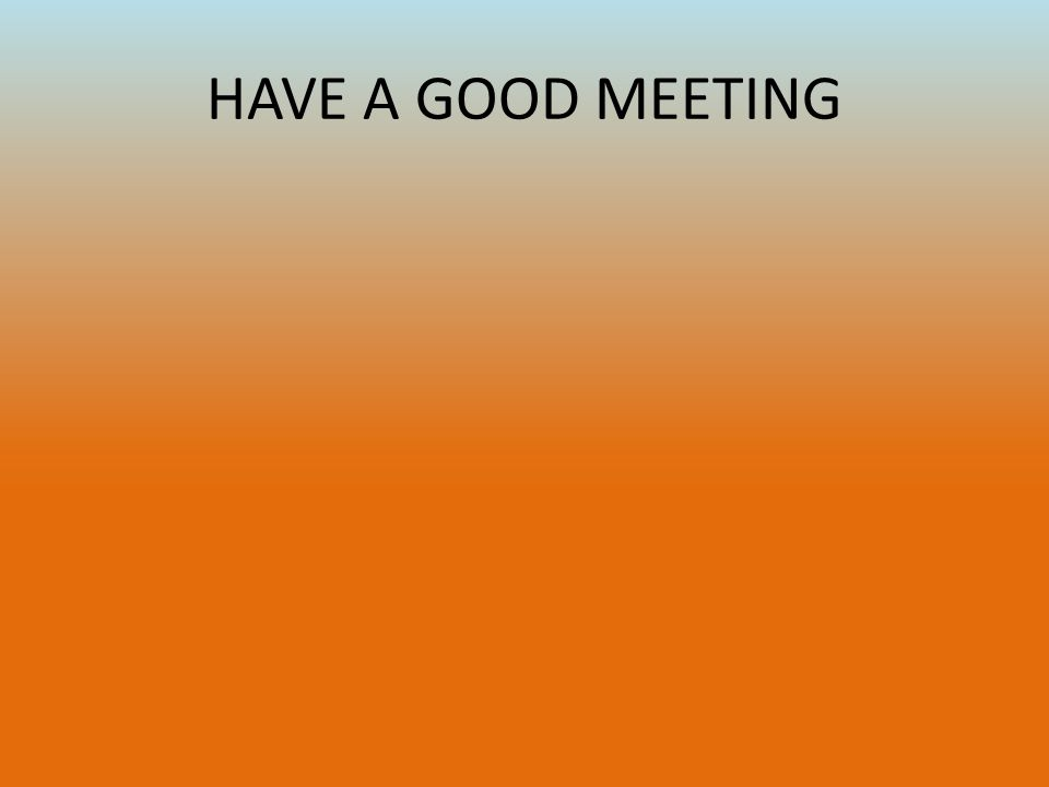 HAVE A GOOD MEETING