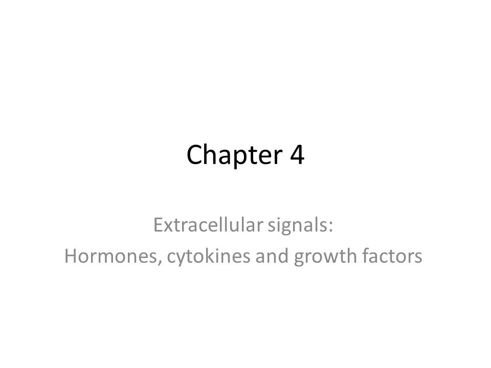 Objectives Understand the general role of Hormones, Cytokines, Growth Factors and Neurotransmitters Learn the abbreviations for the general molecules in each class Know one example of a function for each group of signals