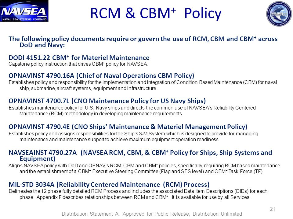 RCM & CBM + Policy The following policy documents require or govern the use of RCM, CBM and CBM + across DoD and Navy: DODI 4151.22 CBM + for Materiel Maintenance Capstone policy instruction that drives CBM + policy for NAVSEA.