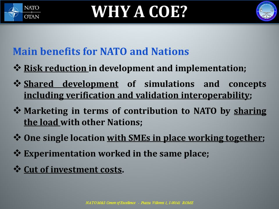 NATO M&S Centre of Excellence - Piazza Villoresi 1, I-00141 ROME Establishing COEs MP COE Bydgoszcz, POL MW COE Ljubljana, SVN CMDR COE Sofia, BGR