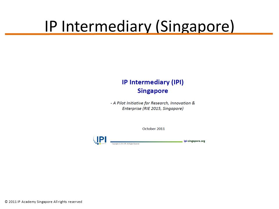 IP Intermediary (Singapore) © 2011 IP Academy Singapore All rights reserved