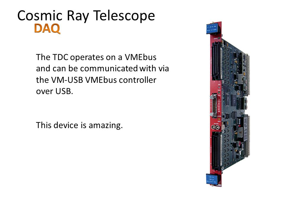 Cosmic Ray Telescope The TDC operates on a VMEbus and can be communicated with via the VM-USB VMEbus controller over USB.