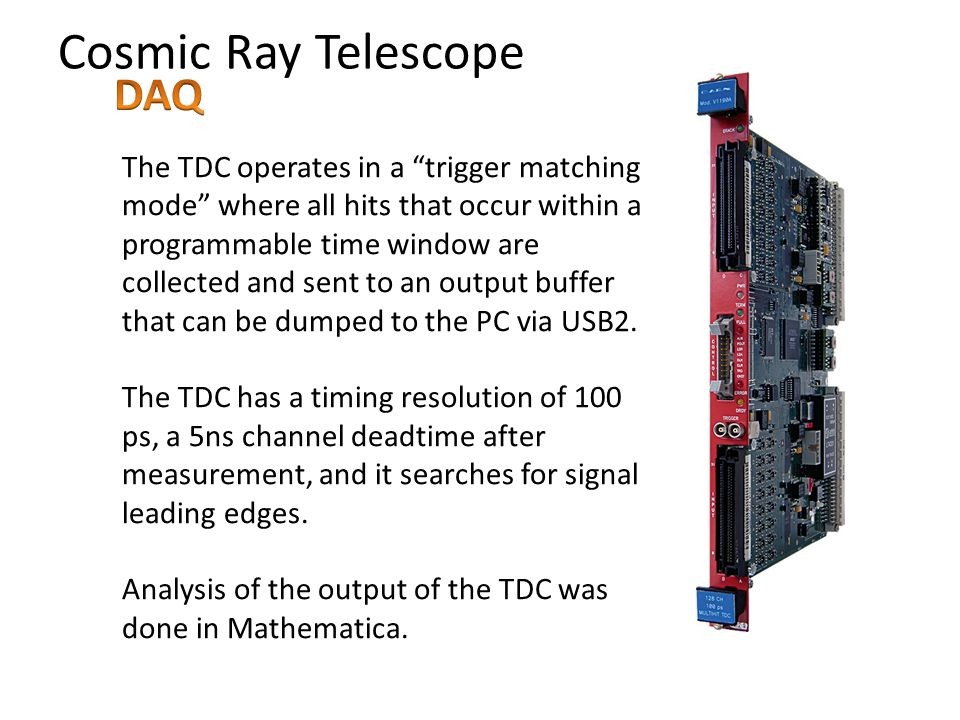 Cosmic Ray Telescope The TDC operates in a trigger matching mode where all hits that occur within a programmable time window are collected and sent to an output buffer that can be dumped to the PC via USB2.