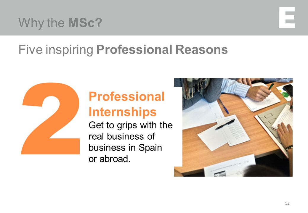 Five inspiring Professional Reasons 12 2 Professional Internships Get to grips with the real business of business in Spain or abroad.