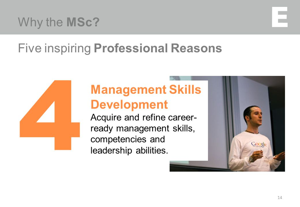 v Five inspiring Professional Reasons 14 4 Management Skills Development Acquire and refine career- ready management skills, competencies and leadersh