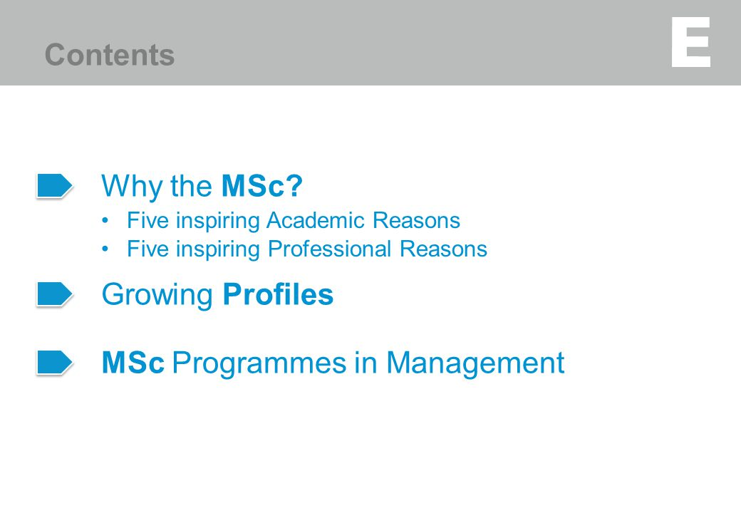 2 Growing Profiles MSc Programmes in Management Why the MSc? Five inspiring Academic Reasons Five inspiring Professional Reasons Contents