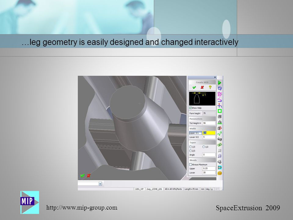 SpaceExtrusion 2009 http://www.mip-group.com …leg geometry is easily designed and changed interactively