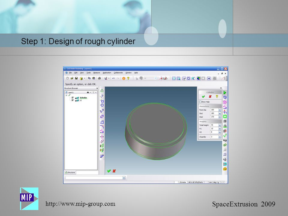 SpaceExtrusion 2009 http://www.mip-group.com Step 1: Design of rough cylinder