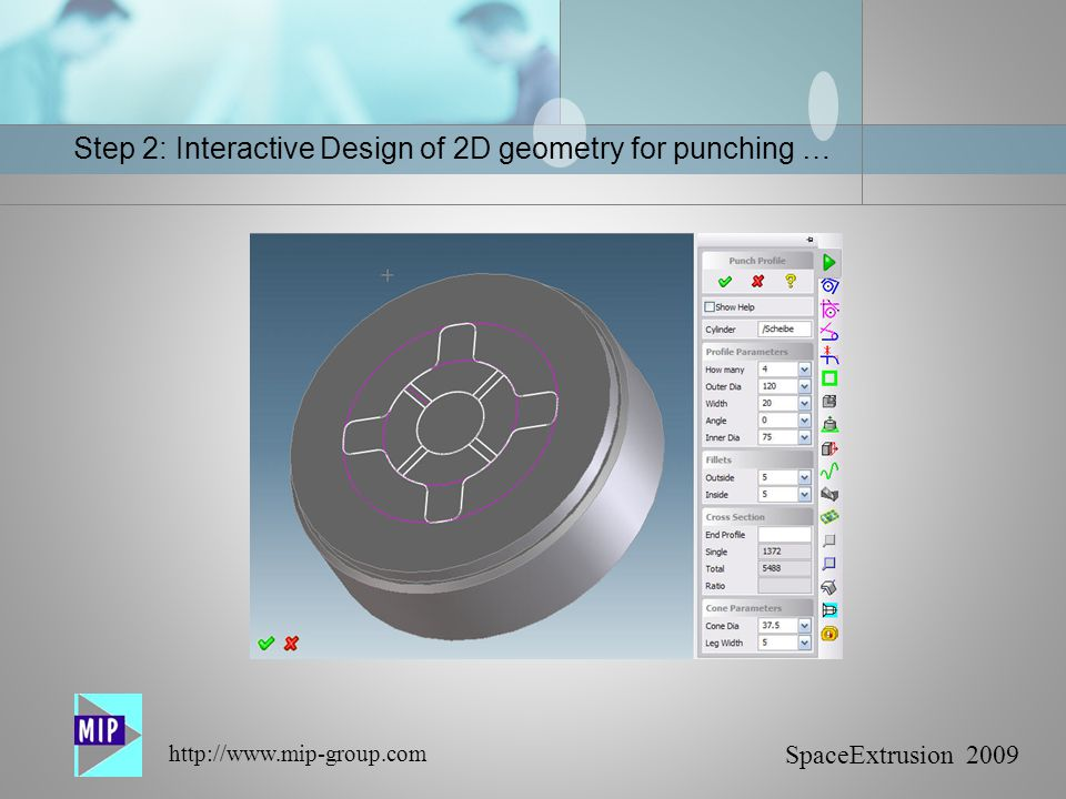 SpaceExtrusion 2009 http://www.mip-group.com Step 2: Interactive Design of 2D geometry for punching …