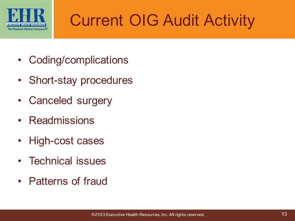 Current OIG Audit Activity Coding/complications Short-stay procedures Canceled surgery Readmissions High-cost cases Technical issues Patterns of fraud
