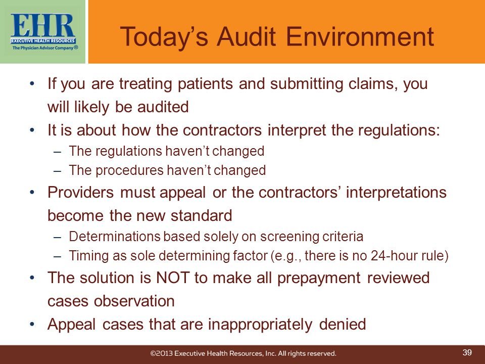If you are treating patients and submitting claims, you will likely be audited It is about how the contractors interpret the regulations: –The regulat