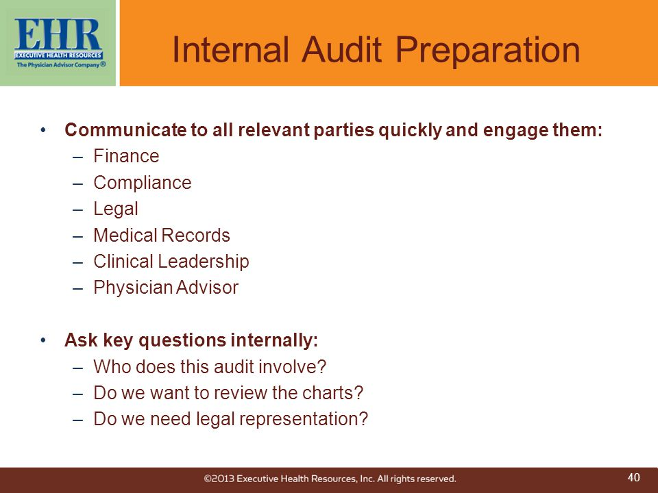 Internal Audit Preparation Communicate to all relevant parties quickly and engage them: –Finance –Compliance –Legal –Medical Records –Clinical Leaders