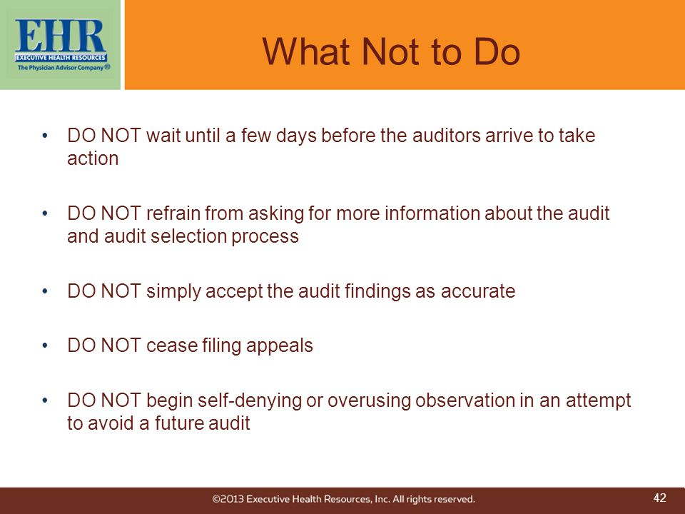 What Not to Do DO NOT wait until a few days before the auditors arrive to take action DO NOT refrain from asking for more information about the audit