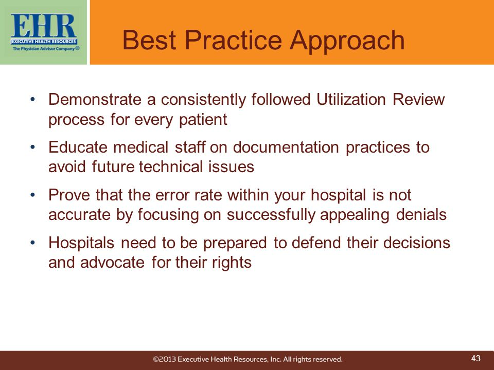 Best Practice Approach Demonstrate a consistently followed Utilization Review process for every patient Educate medical staff on documentation practic