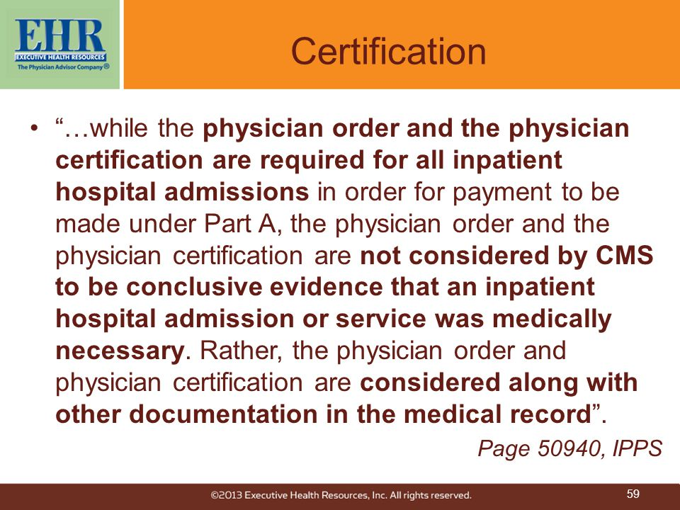 """Certification """"…while the physician order and the physician certification are required for all inpatient hospital admissions in order for payment to b"""
