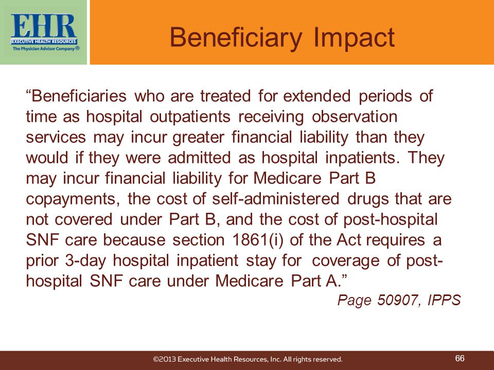 """Beneficiary Impact """"Beneficiaries who are treated for extended periods of time as hospital outpatients receiving observation services may incur greate"""