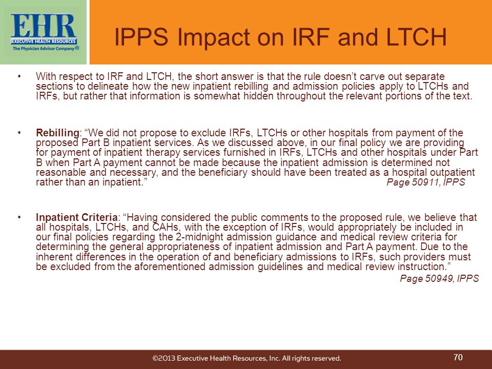 IPPS Impact on IRF and LTCH With respect to IRF and LTCH, the short answer is that the rule doesn't carve out separate sections to delineate how the n