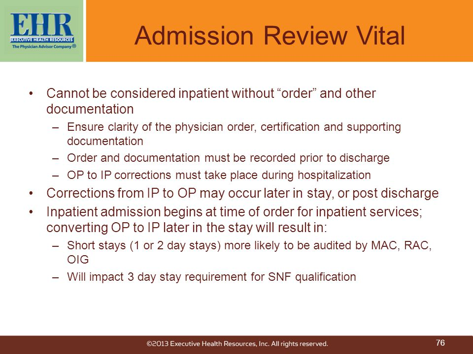 """Admission Review Vital Cannot be considered inpatient without """"order"""" and other documentation –Ensure clarity of the physician order, certification an"""