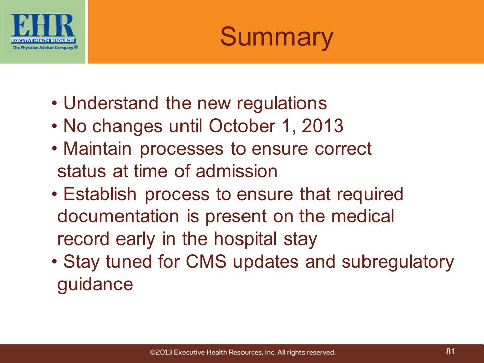 Summary Understand the new regulations No changes until October 1, 2013 Maintain processes to ensure correct status at time of admission Establish pro