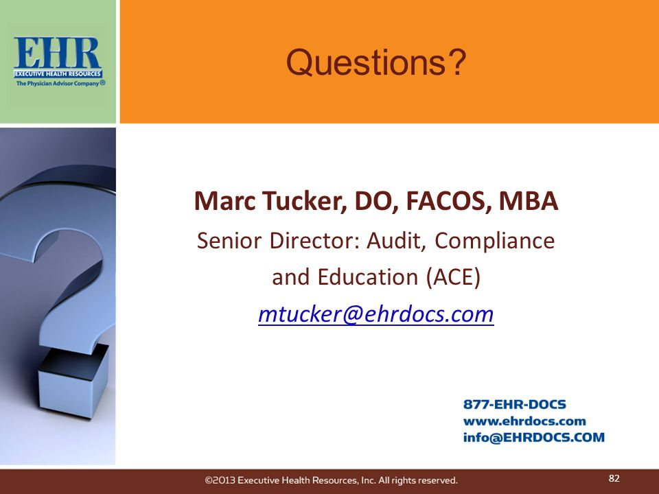 Questions? Marc Tucker, DO, FACOS, MBA Senior Director: Audit, Compliance and Education (ACE) mtucker@ehrdocs.com 82