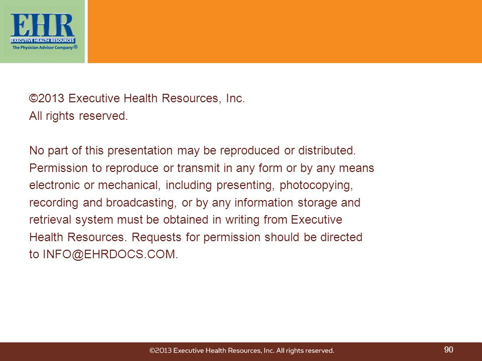 ©2013 Executive Health Resources, Inc. All rights reserved. No part of this presentation may be reproduced or distributed. Permission to reproduce or