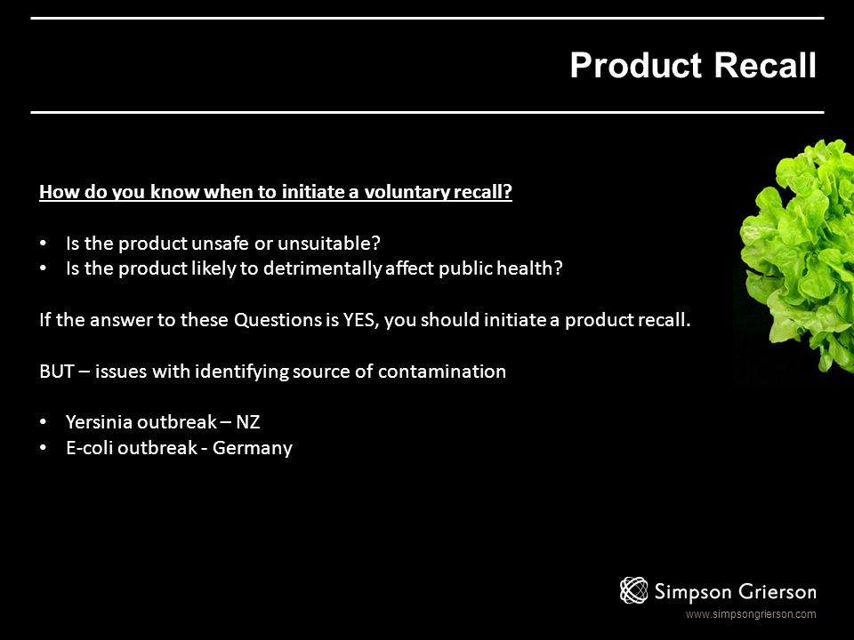 www.simpsongrierson.com Product Recall How do you know when to initiate a voluntary recall? Is the product unsafe or unsuitable? Is the product likely