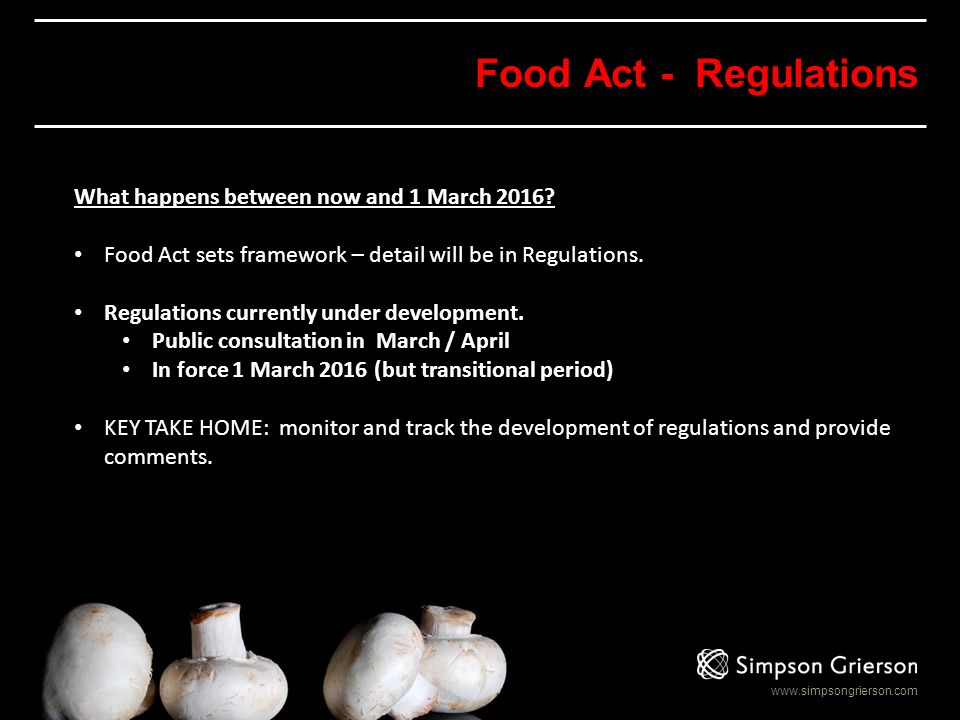 www.simpsongrierson.com Key Changes 1.Sliding Scale of Risk-based Monitoring & Food Handling Practices Food Act 1981 – One Size Fits All Food Act 2014 – Sliding Scale
