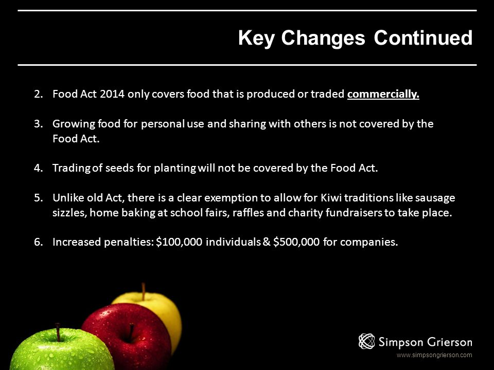 www.simpsongrierson.com Key Changes Continued 2.Food Act 2014 only covers food that is produced or traded commercially. 3.Growing food for personal us