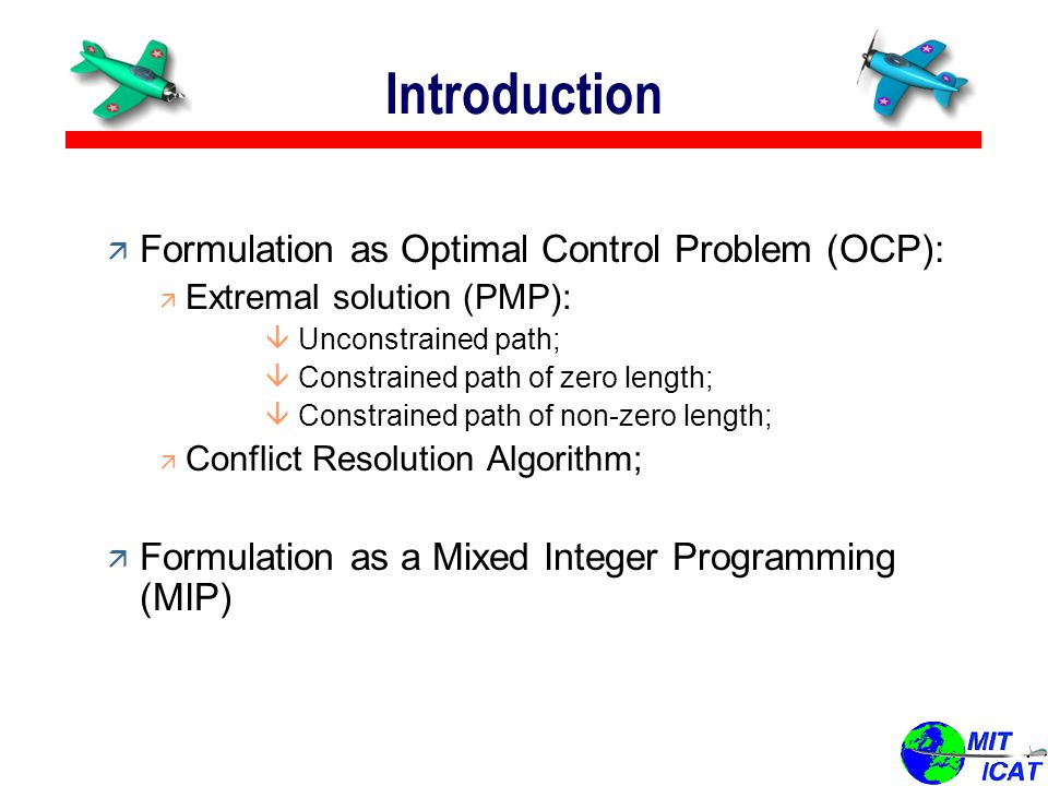 Introduction ä Formulation as Optimal Control Problem (OCP): ä Extremal solution (PMP): â Unconstrained path; â Constrained path of zero length; â Con