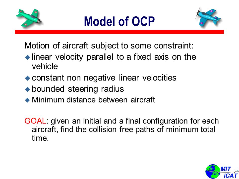 Model of OCP Motion of aircraft subject to some constraint: u linear velocity parallel to a fixed axis on the vehicle u constant non negative linear v