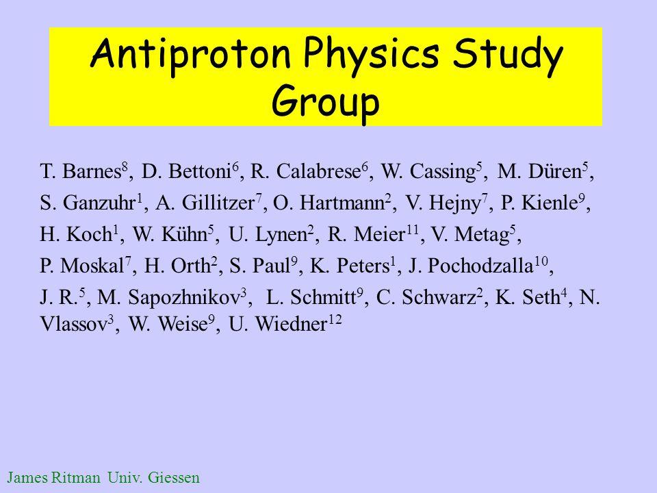 James Ritman Univ. Giessen Antiproton Physics Study Group T.