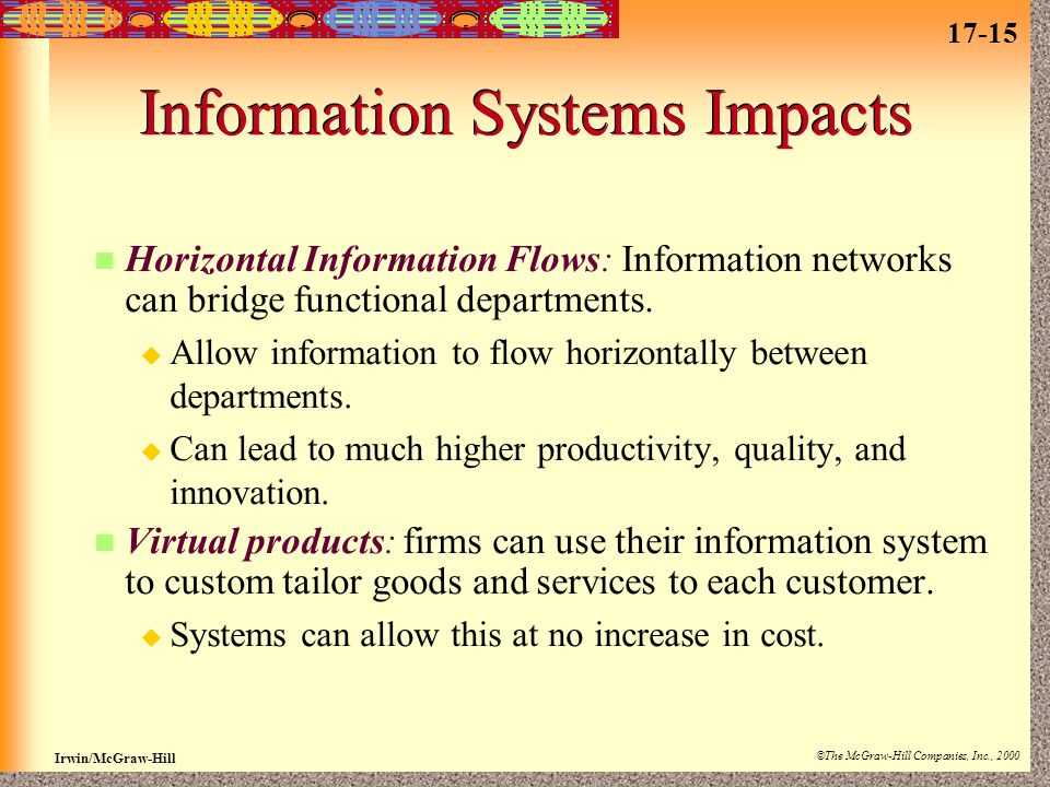 17-15 Irwin/McGraw-Hill ©The McGraw-Hill Companies, Inc., 2000 Information Systems Impacts Horizontal Information Flows: Information networks can bridge functional departments.