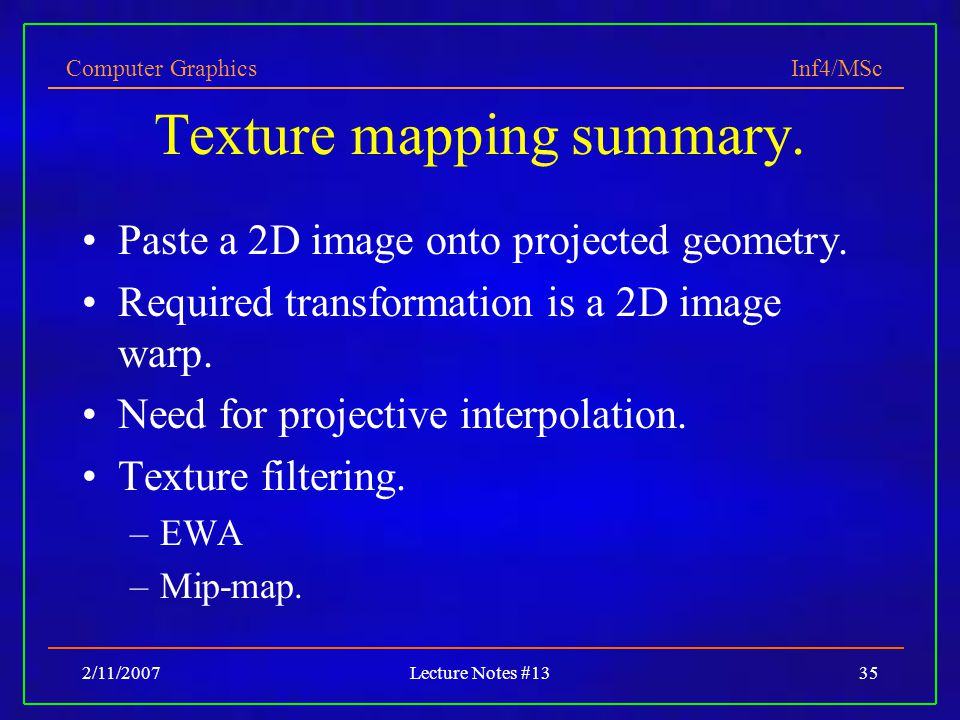 Computer Graphics Inf4/MSc 2/11/2007Lecture Notes #1335 Texture mapping summary.