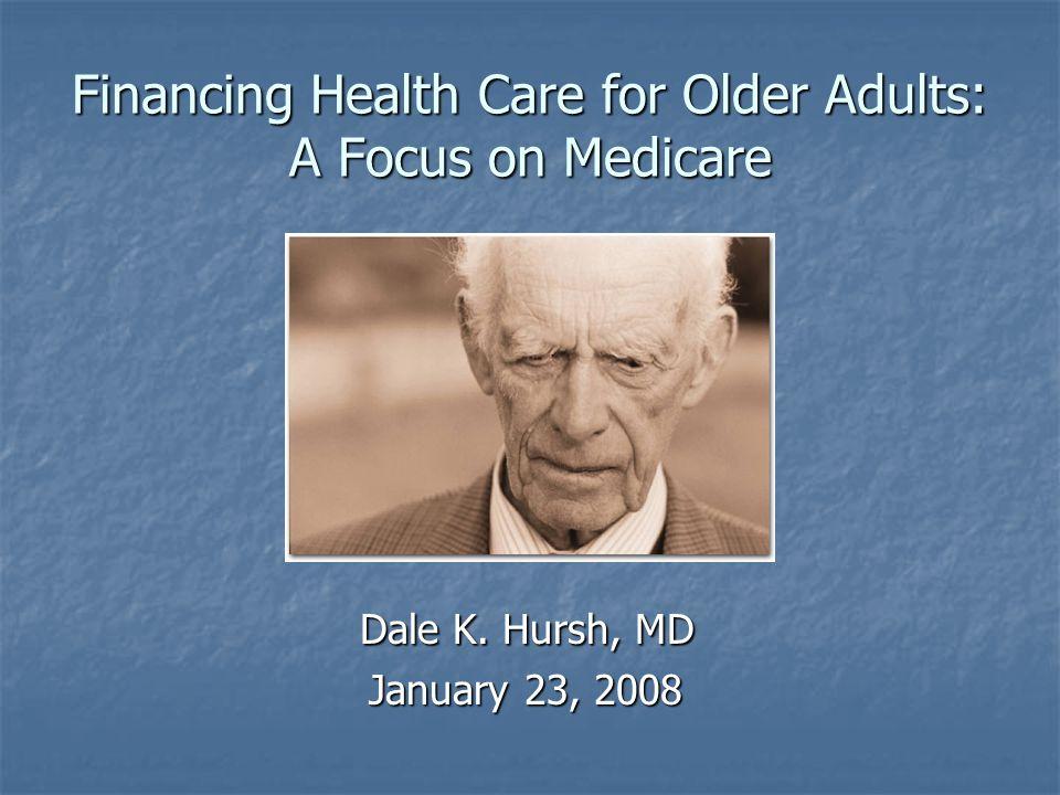 Financing Health Care for Older Adults: A Focus on Medicare Dale K.