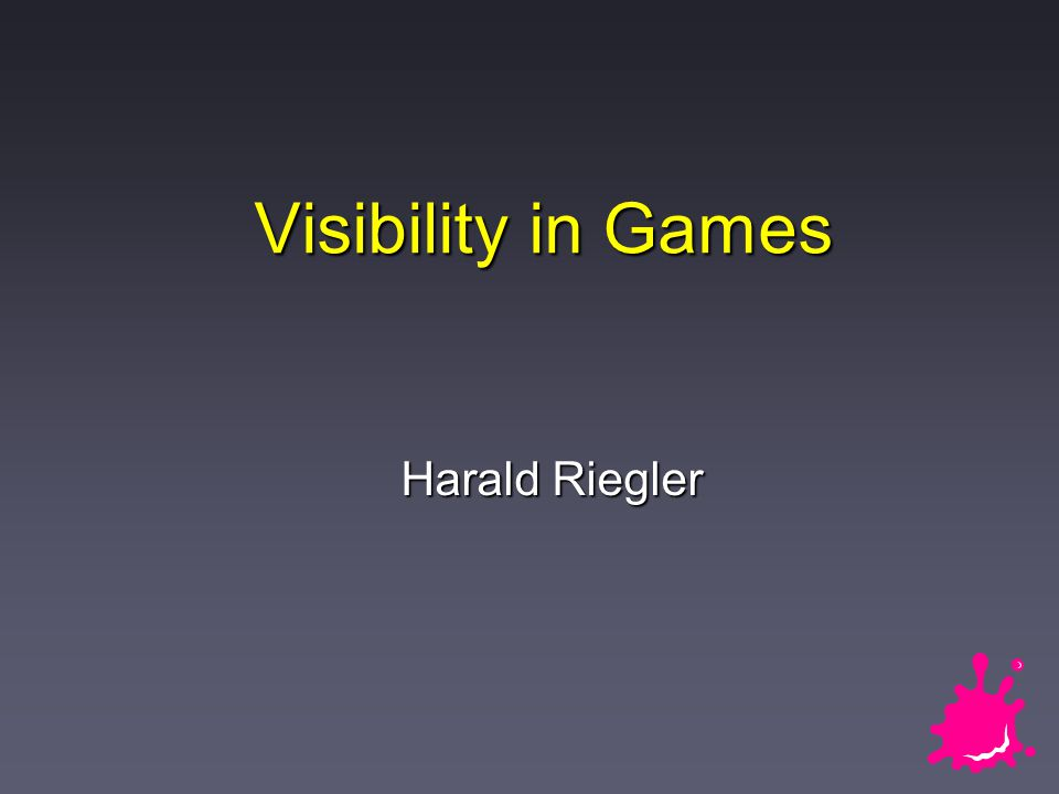 Visibility in Games Harald Riegler