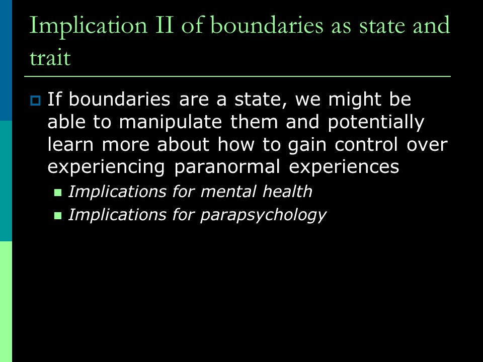 Implication II of boundaries as state and trait  If boundaries are a state, we might be able to manipulate them and potentially learn more about how