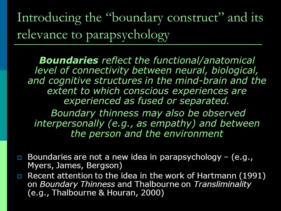 """Introducing the """"boundary construct"""" and its relevance to parapsychology Boundaries reflect the functional/anatomical level of connectivity between ne"""