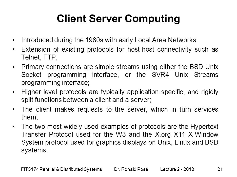 Client Server Computing Introduced during the 1980s with early Local Area Networks; Extension of existing protocols for host-host connectivity such as