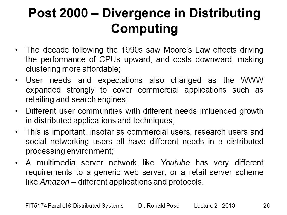 Post 2000 – Divergence in Distributing Computing The decade following the 1990s saw Moore's Law effects driving the performance of CPUs upward, and co