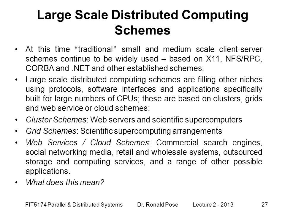 "Large Scale Distributed Computing Schemes At this time ""traditional"" small and medium scale client-server schemes continue to be widely used – based o"