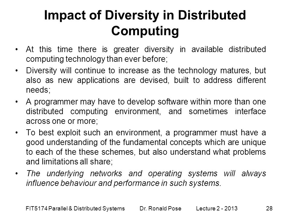 Impact of Diversity in Distributed Computing At this time there is greater diversity in available distributed computing technology than ever before; D