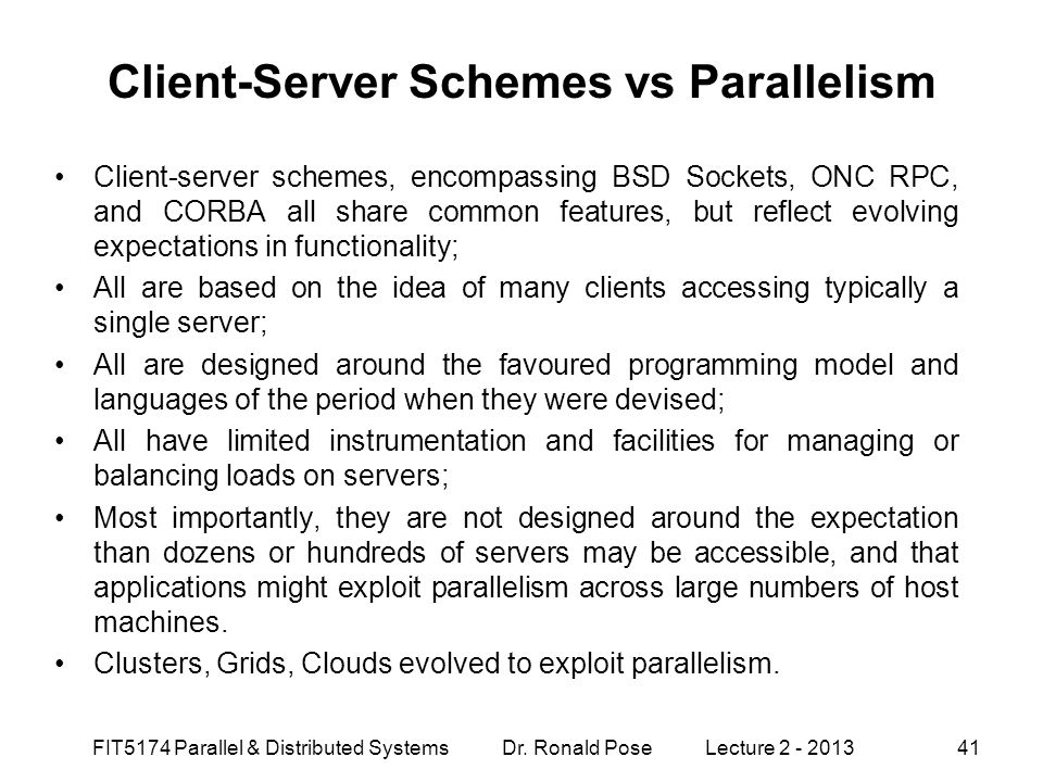 Client-Server Schemes vs Parallelism Client-server schemes, encompassing BSD Sockets, ONC RPC, and CORBA all share common features, but reflect evolvi