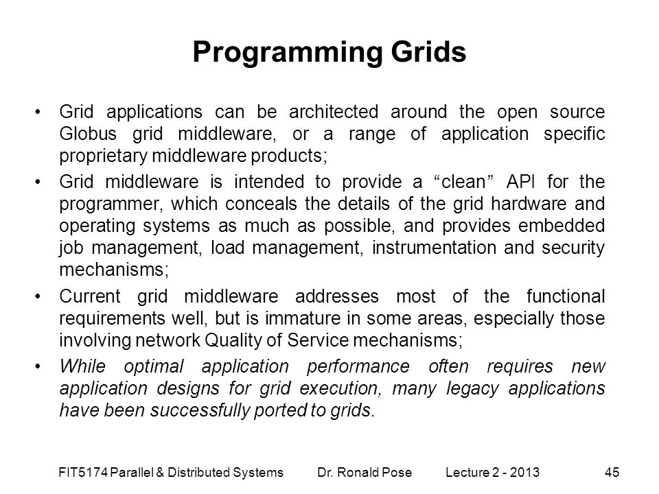 Programming Grids Grid applications can be architected around the open source Globus grid middleware, or a range of application specific proprietary m