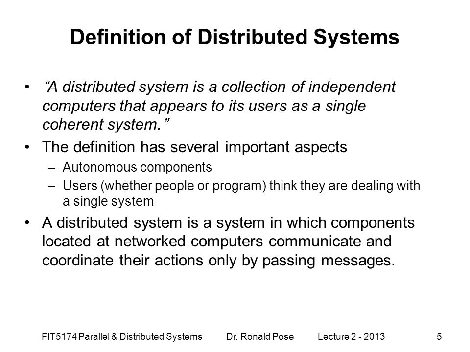 "Definition of Distributed Systems ""A distributed system is a collection of independent computers that appears to its users as a single coherent system"