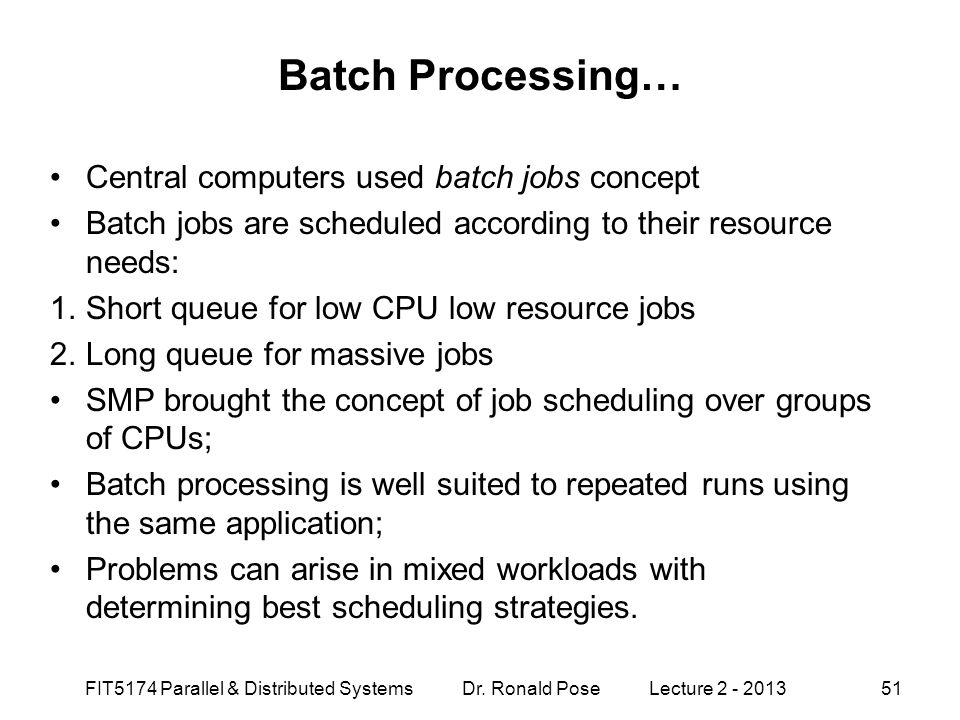 Batch Processing… Central computers used batch jobs concept Batch jobs are scheduled according to their resource needs: 1.Short queue for low CPU low
