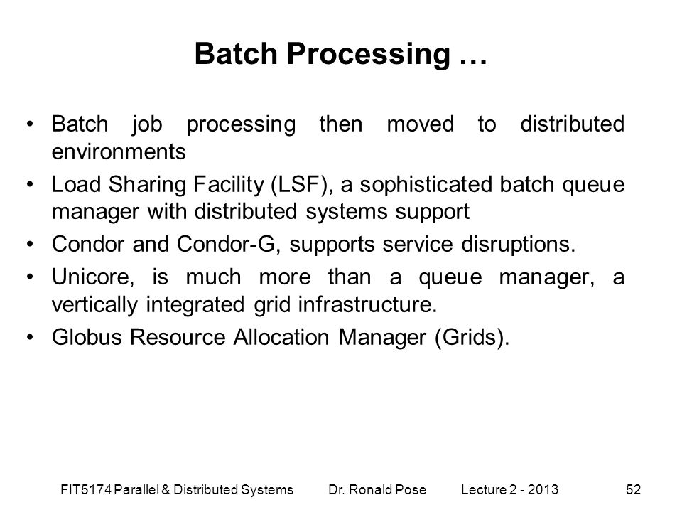 Batch Processing … Batch job processing then moved to distributed environments Load Sharing Facility (LSF), a sophisticated batch queue manager with d