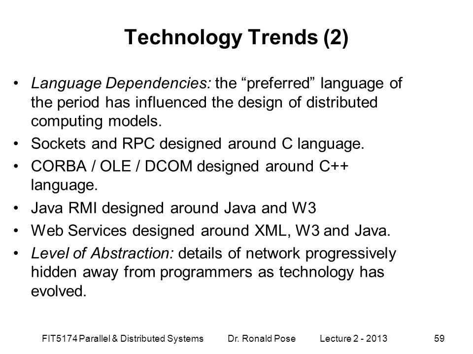 "Technology Trends (2) Language Dependencies: the ""preferred"" language of the period has influenced the design of distributed computing models. Sockets"
