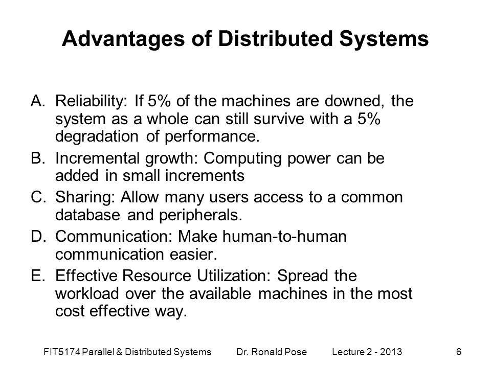 Advantages of Distributed Systems A.Reliability: If 5% of the machines are downed, the system as a whole can still survive with a 5% degradation of pe